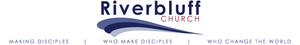 Riverbluff Church – Making Disciples | Who Make Disciples | Who Change the World
